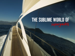 Picture of a superyacht with the text: 'The sublime work of superyachts'